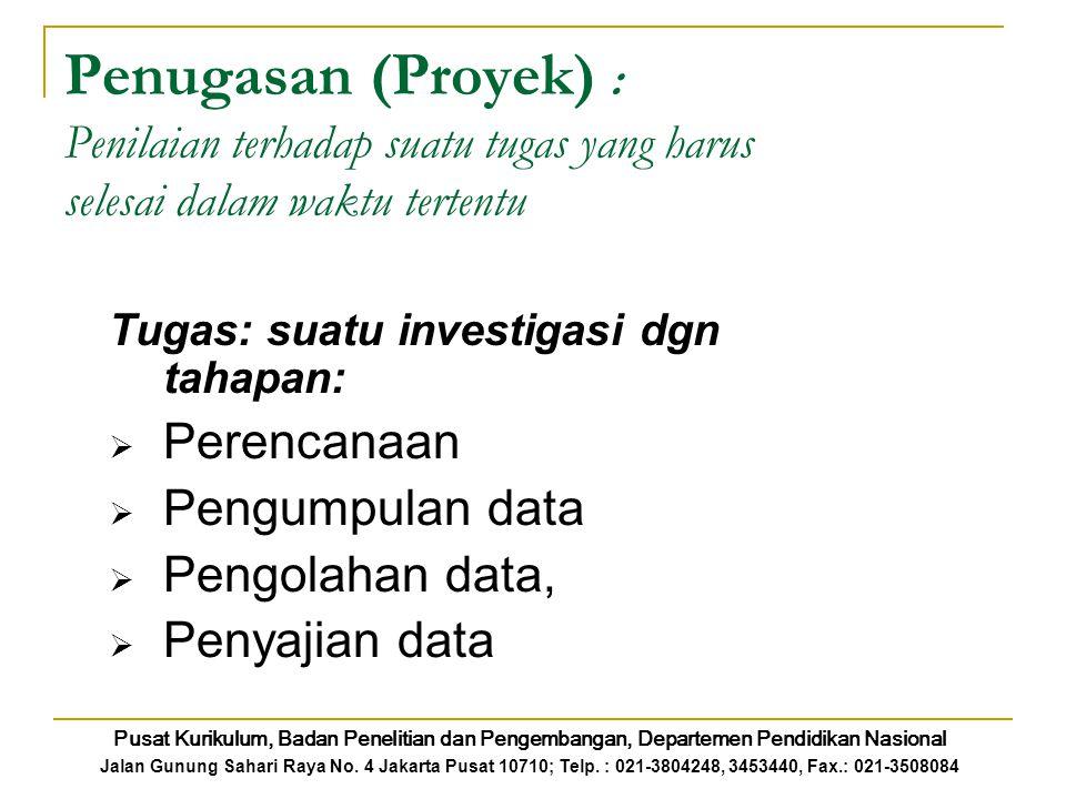 Penugasan (Proyek) : Penilaian terhadap suatu tugas yang harus selesai dalam waktu tertentu Tugas: suatu investigasi dgn tahapan:  Perencanaan  Peng