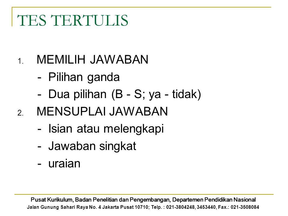 TES TERTULIS 1. MEMILIH JAWABAN - Pilihan ganda - Dua pilihan (B - S; ya - tidak) 2. MENSUPLAI JAWABAN - Isian atau melengkapi - Jawaban singkat - ura