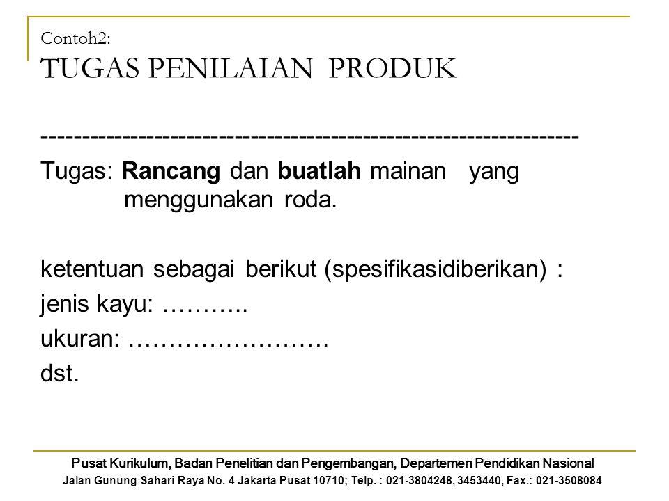 Contoh2: TUGAS PENILAIAN PRODUK ------------------------------------------------------------------- Tugas: Rancang dan buatlah mainan yang menggunakan