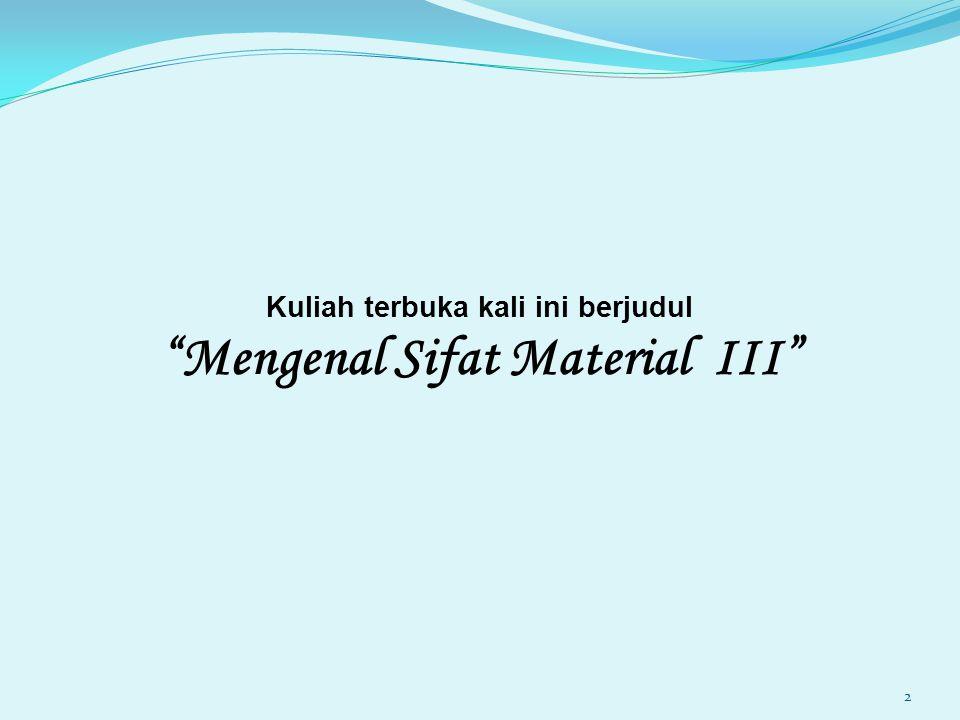 Kuliah terbuka kali ini berjudul Mengenal Sifat Material III 2