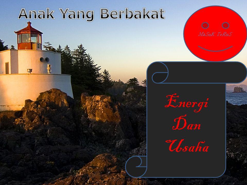 MaSuK TeRuS Energi Dan Usaha