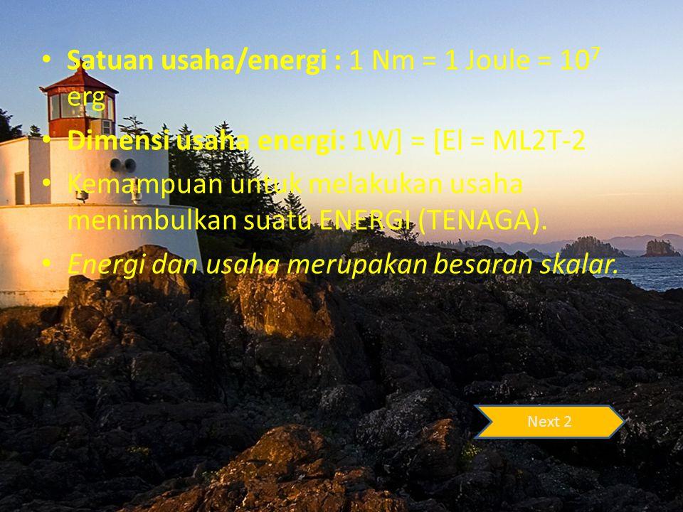 Satuan usaha/energi : 1 Nm = 1 Joule = 10 7 erg Dimensi usaha energi: 1W] = [El = ML2T-2 Kemampuan untuk melakukan usaha menimbulkan suatu ENERGI (TEN