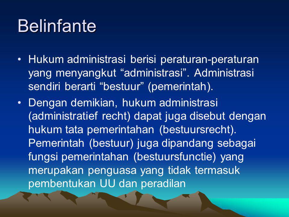 """Belinfante Hukum administrasi berisi peraturan-peraturan yang menyangkut """"administrasi"""". Administrasi sendiri berarti """"bestuur"""" (pemerintah). Dengan d"""