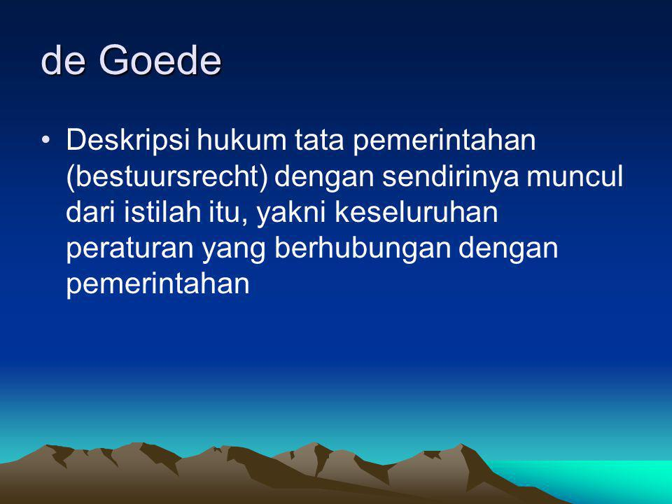 de Goede Deskripsi hukum tata pemerintahan (bestuursrecht) dengan sendirinya muncul dari istilah itu, yakni keseluruhan peraturan yang berhubungan den