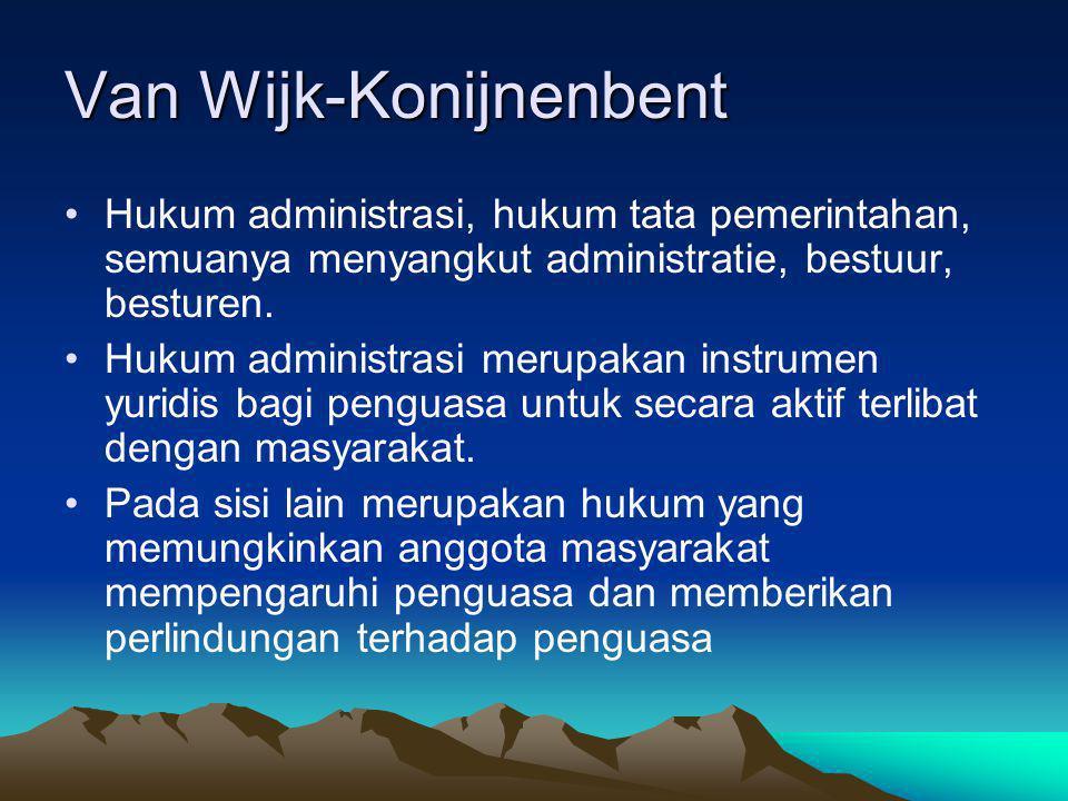 Van Wijk-Konijnenbent Hukum administrasi, hukum tata pemerintahan, semuanya menyangkut administratie, bestuur, besturen. Hukum administrasi merupakan