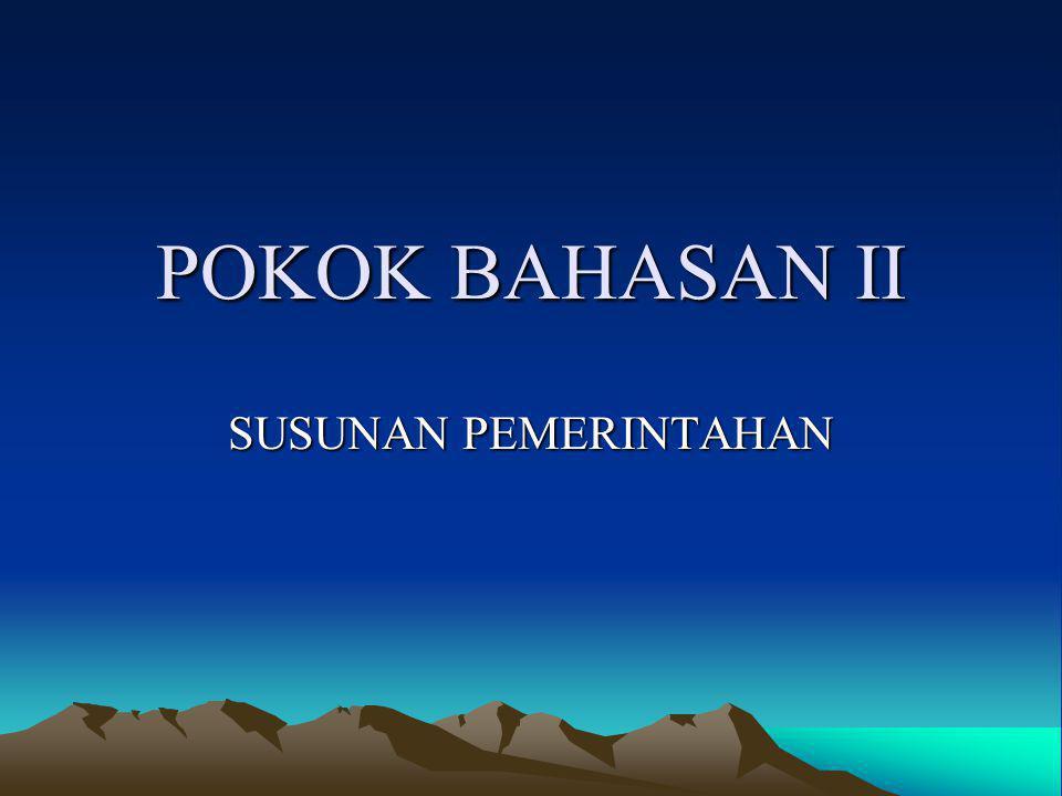POKOK BAHASAN II SUSUNAN PEMERINTAHAN