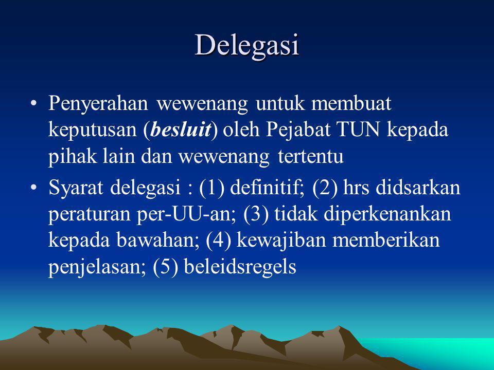 Delegasi Penyerahan wewenang untuk membuat keputusan (besluit) oleh Pejabat TUN kepada pihak lain dan wewenang tertentu Syarat delegasi : (1) definiti
