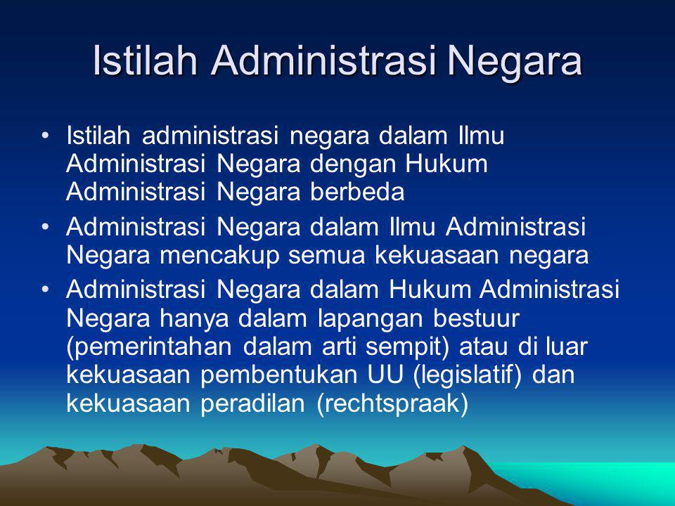 Istilah Administrasi Negara Istilah administrasi negara dalam Ilmu Administrasi Negara dengan Hukum Administrasi Negara berbeda Administrasi Negara da