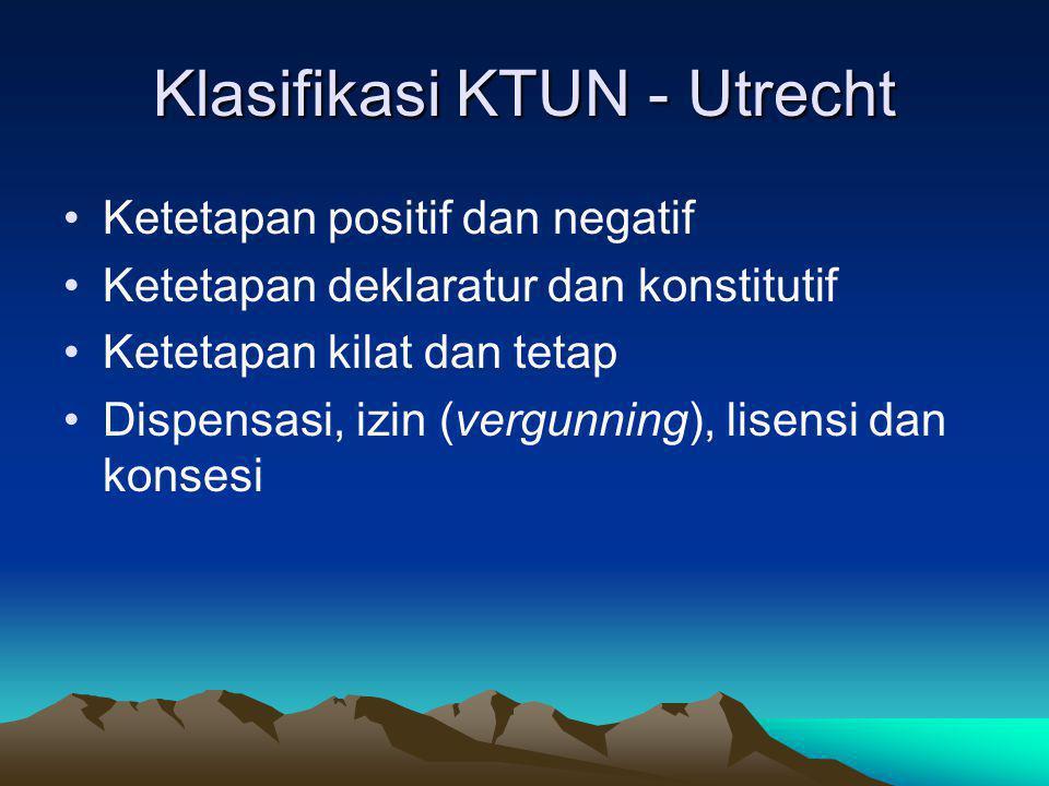 Klasifikasi KTUN - Utrecht Ketetapan positif dan negatif Ketetapan deklaratur dan konstitutif Ketetapan kilat dan tetap Dispensasi, izin (vergunning),