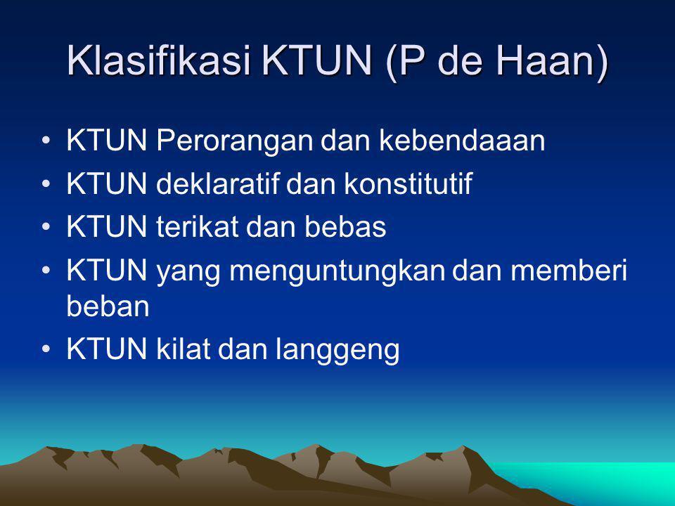 Klasifikasi KTUN (P de Haan) KTUN Perorangan dan kebendaaan KTUN deklaratif dan konstitutif KTUN terikat dan bebas KTUN yang menguntungkan dan memberi