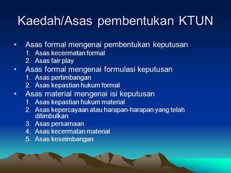 Kaedah/Asas pembentukan KTUN Asas formal mengenai pembentukan keputusan 1.Asas kecermatan formal 2.Asas fair play Asas formal mengenai formulasi keput