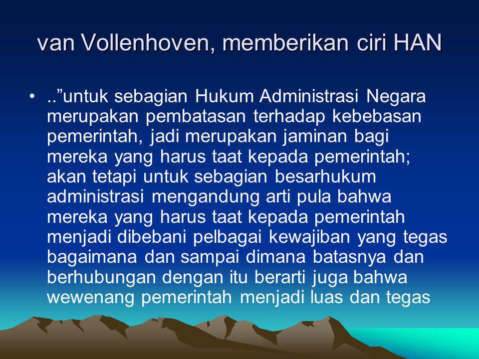 """van Vollenhoven, memberikan ciri HAN..""""untuk sebagian Hukum Administrasi Negara merupakan pembatasan terhadap kebebasan pemerintah, jadi merupakan jam"""