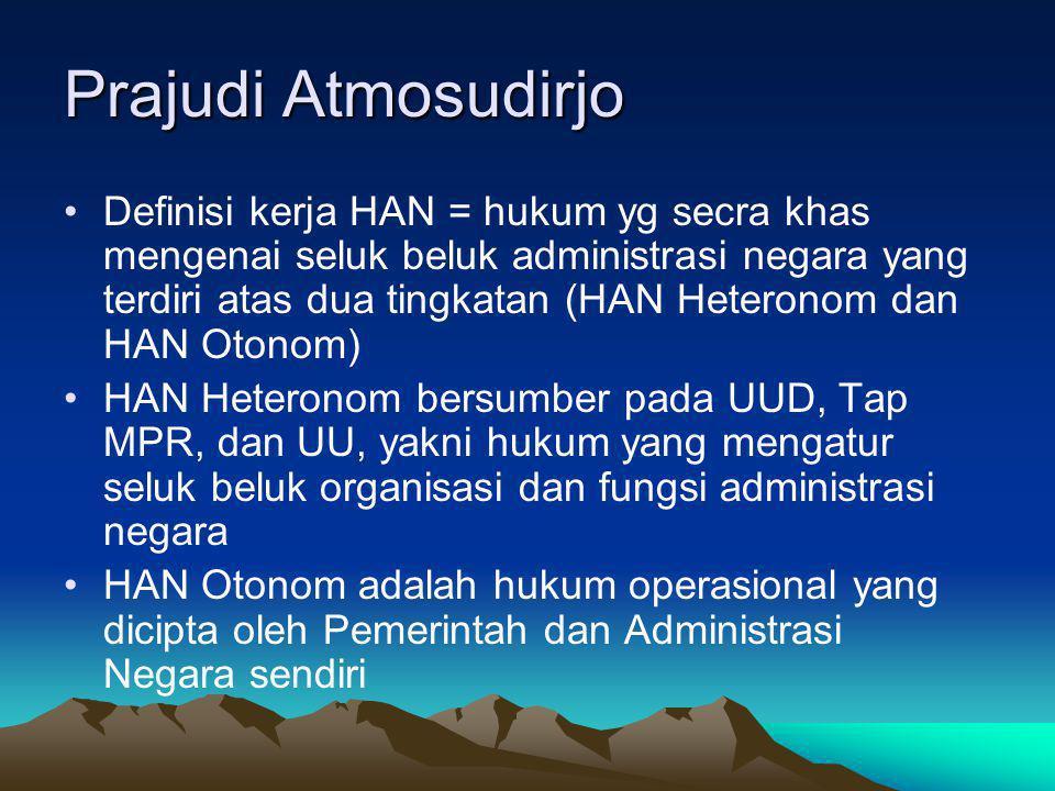 Prajudi Atmosudirjo Definisi kerja HAN = hukum yg secra khas mengenai seluk beluk administrasi negara yang terdiri atas dua tingkatan (HAN Heteronom d