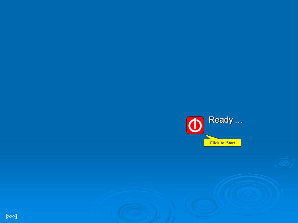 Ready … Click to Start [>>>]