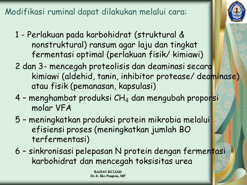 BAHAN KULIAH Dr.Ir. Eko Pangestu, MP Modifikasi ruminal dapat dilakukan melalui cara: 1 - Perlakuan pada karbohidrat (struktural & nonstruktural) rans