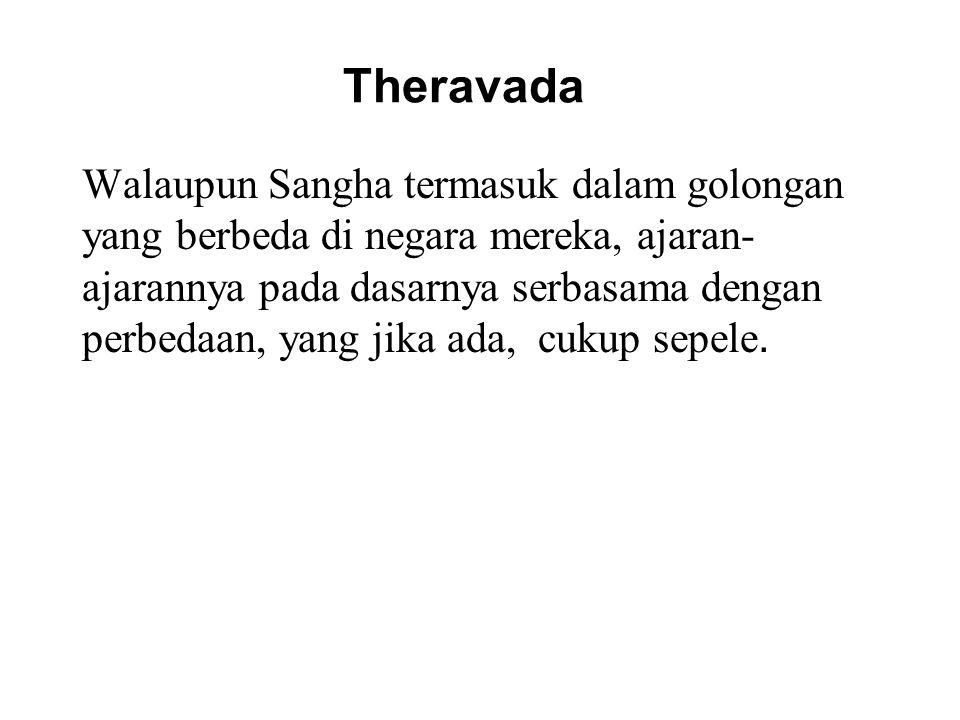 Theravada Walaupun Sangha termasuk dalam golongan yang berbeda di negara mereka, ajaran- ajarannya pada dasarnya serbasama dengan perbedaan, yang jika ada, cukup sepele.