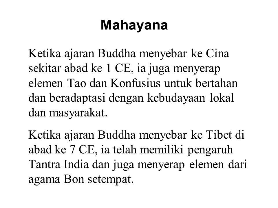 Mahayana Ketika ajaran Buddha menyebar ke Cina sekitar abad ke 1 CE, ia juga menyerap elemen Tao dan Konfusius untuk bertahan dan beradaptasi dengan kebudayaan lokal dan masyarakat.