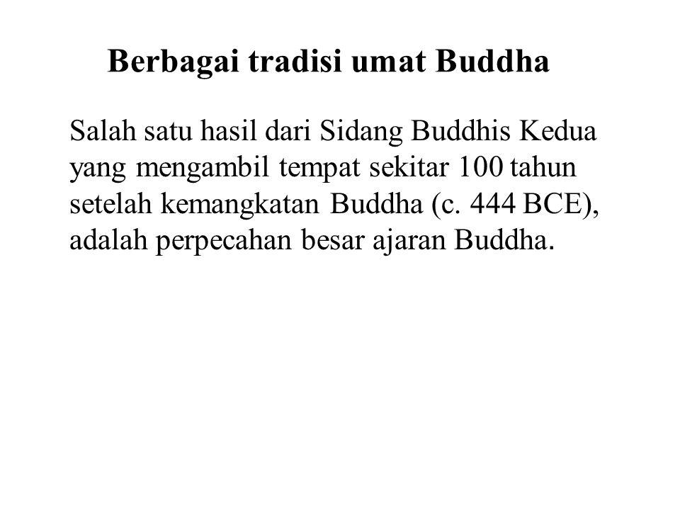Berbagai tradisi umat Buddha Salah satu hasil dari Sidang Buddhis Kedua yang mengambil tempat sekitar 100 tahun setelah kemangkatan Buddha (c.