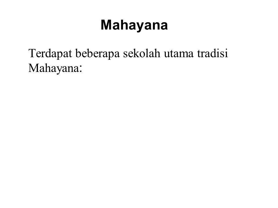 Mahayana Terdapat beberapa sekolah utama tradisi Mahayana : Chan / Zen Buddhism Pureland / Amitabha Buddhism Vajrayana / Tibetan Buddhism