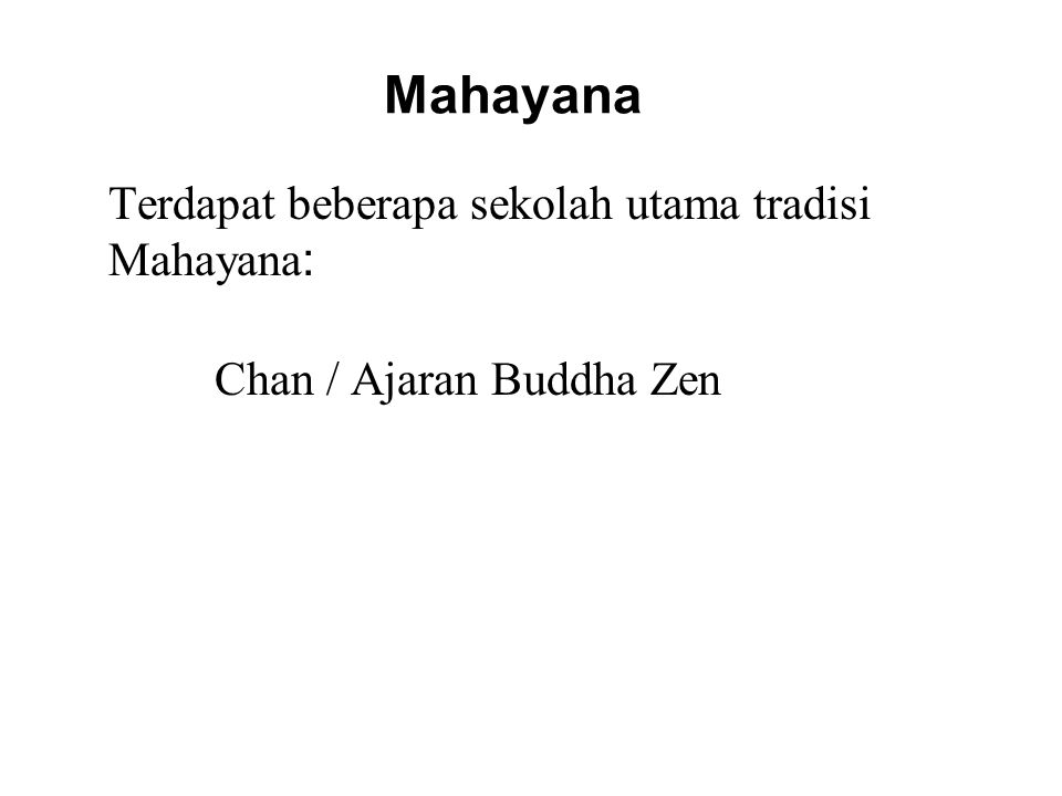 Mahayana Terdapat beberapa sekolah utama tradisi Mahayana : Chan / Ajaran Buddha Zen Pureland / Amitabha Buddhism Vajrayana / Tibetan Buddhism
