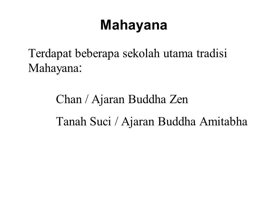 Mahayana Terdapat beberapa sekolah utama tradisi Mahayana : Chan / Ajaran Buddha Zen Tanah Suci / Ajaran Buddha Amitabha Vajrayana / Tibetan Buddhism