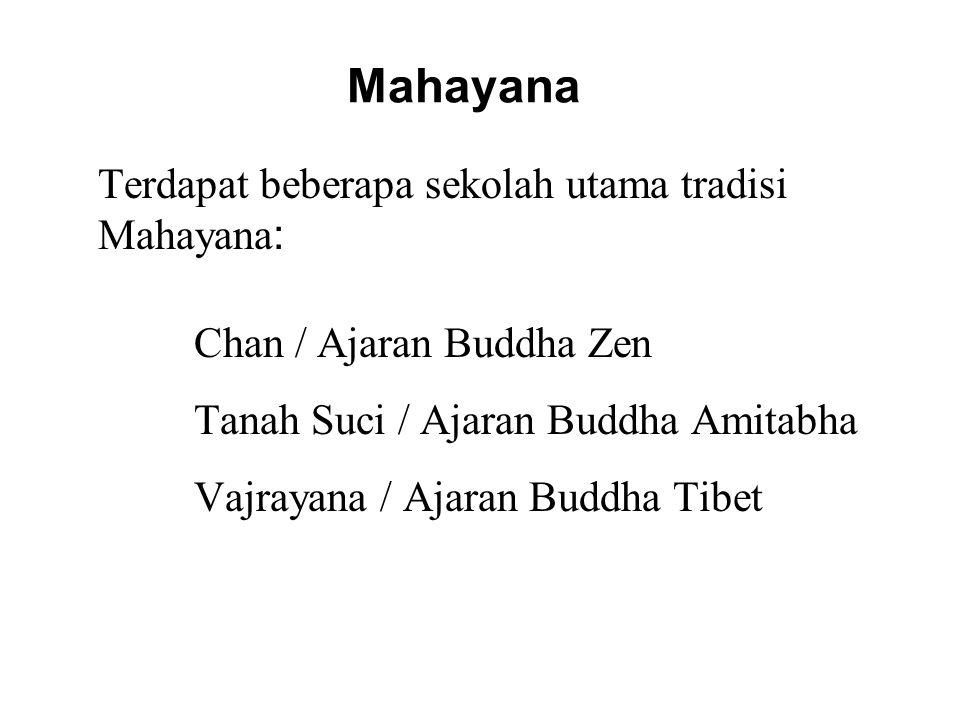 Mahayana Terdapat beberapa sekolah utama tradisi Mahayana : Chan / Ajaran Buddha Zen Tanah Suci / Ajaran Buddha Amitabha Vajrayana / Ajaran Buddha Tibet