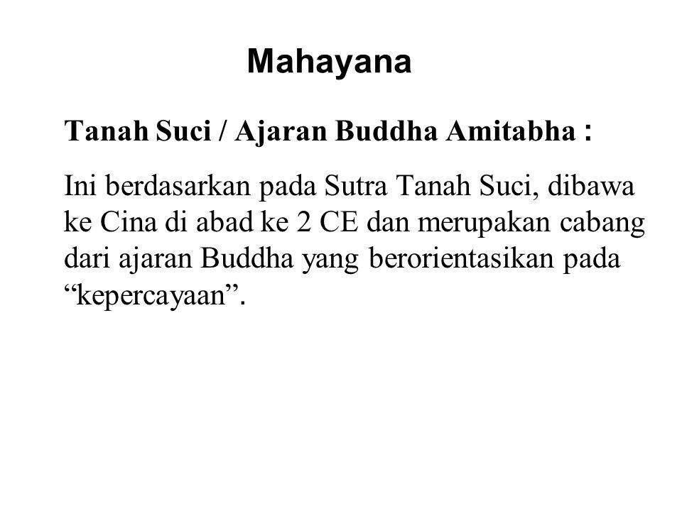 Mahayana Tanah Suci / Ajaran Buddha Amitabha : Ini berdasarkan pada Sutra Tanah Suci, dibawa ke Cina di abad ke 2 CE dan merupakan cabang dari ajaran Buddha yang berorientasikan pada kepercayaan .