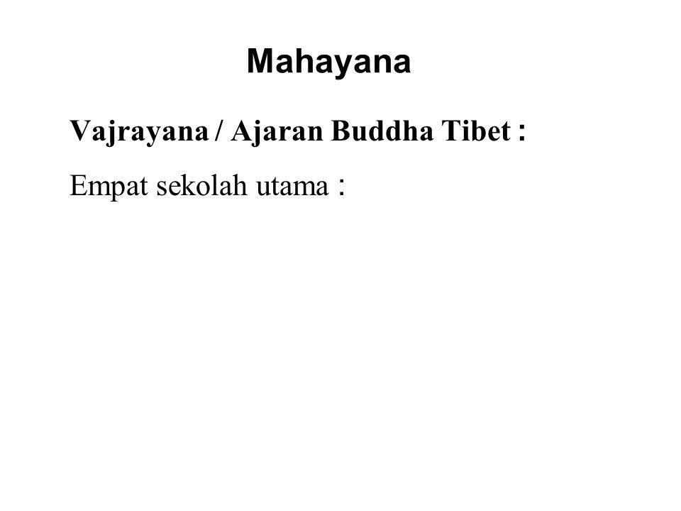 Mahayana Vajrayana / Ajaran Buddha Tibet : Empat sekolah utama : 1.Nyingma 2.Kagyu 3.Sakya 4.Gelug