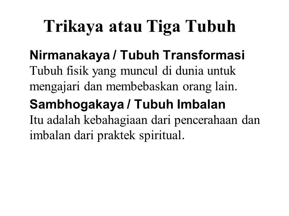 Trikaya atau Tiga Tubuh Nirmanakaya / Tubuh Transformasi Tubuh fisik yang muncul di dunia untuk mengajari dan membebaskan orang lain.