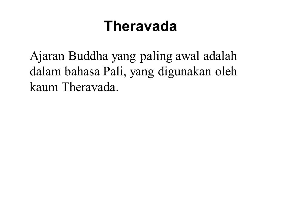Theravada Ajaran Buddha yang paling awal adalah dalam bahasa Pali, yang digunakan oleh kaum Theravada.