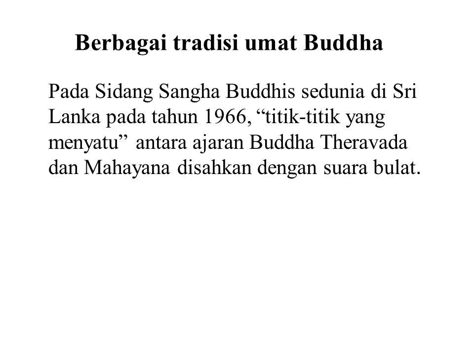 Berbagai tradisi umat Buddha Pada Sidang Sangha Buddhis sedunia di Sri Lanka pada tahun 1966, titik-titik yang menyatu antara ajaran Buddha Theravada dan Mahayana disahkan dengan suara bulat.