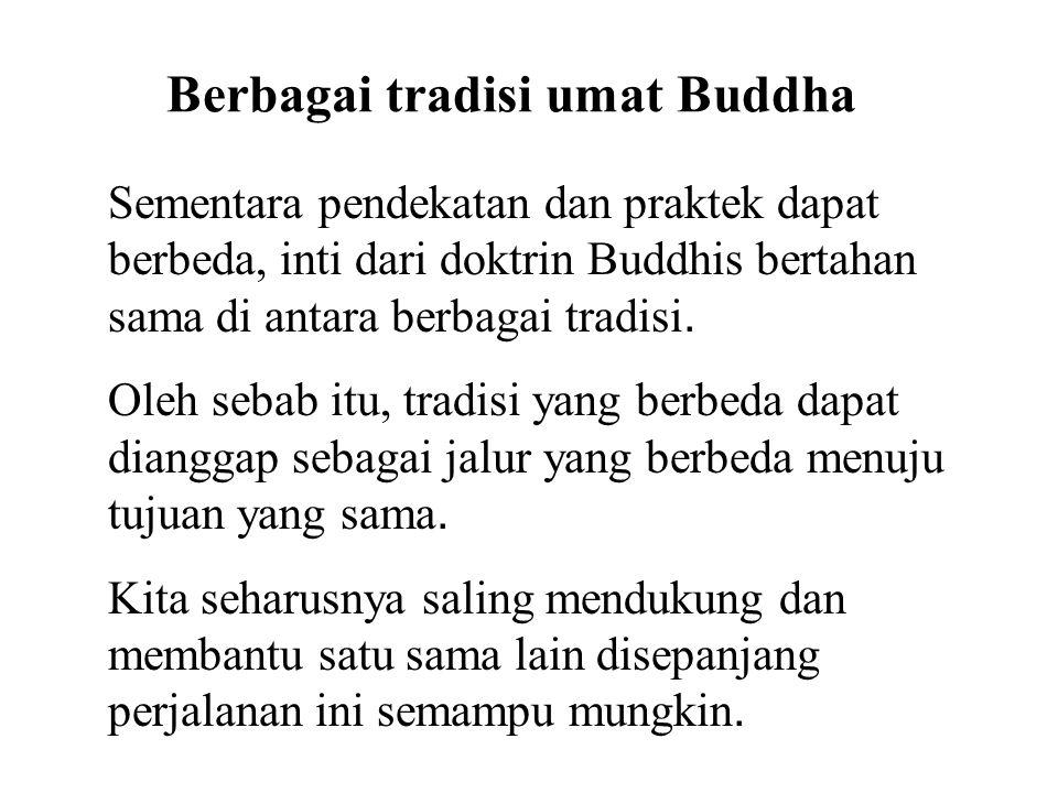 Berbagai tradisi umat Buddha Sementara pendekatan dan praktek dapat berbeda, inti dari doktrin Buddhis bertahan sama di antara berbagai tradisi.
