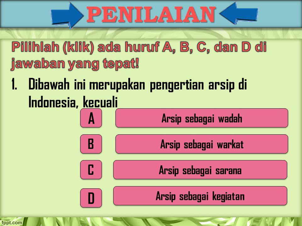 PENILAIAN A A Arsip sebagai wadah B B Arsip sebagai warkat C C Arsip sebagai sarana D D Arsip sebagai kegiatan