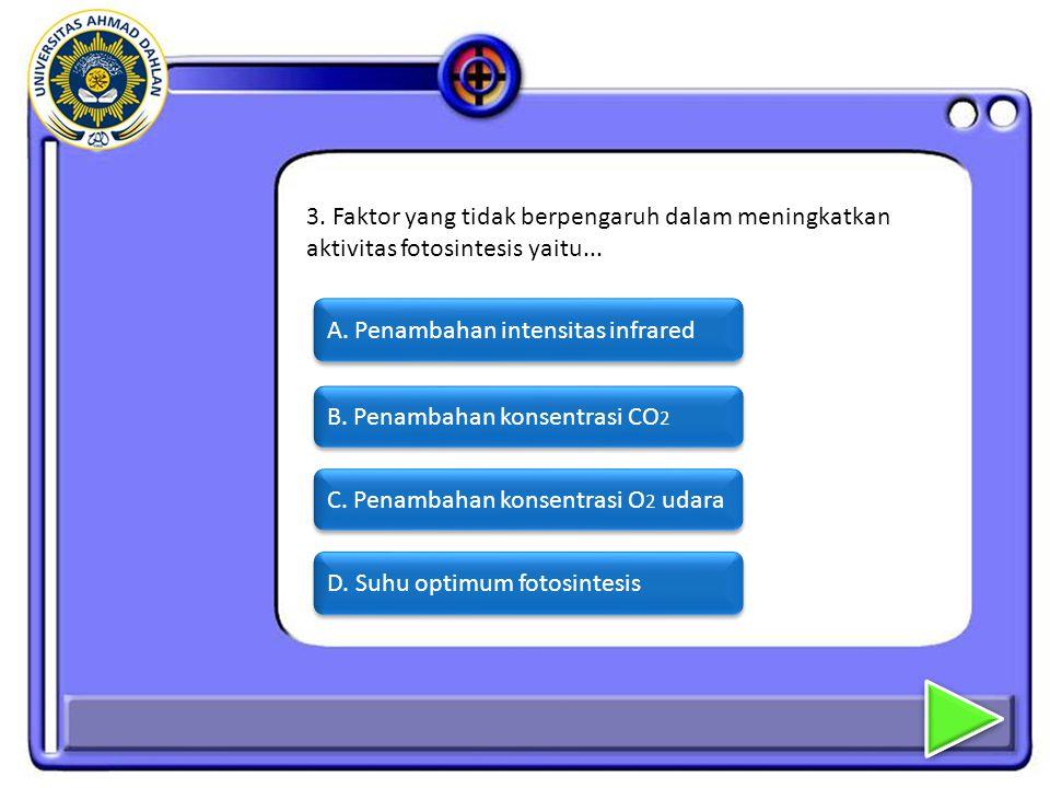 2.Yang tidak diperlukan untuk proses fotosintesis adalah… A.