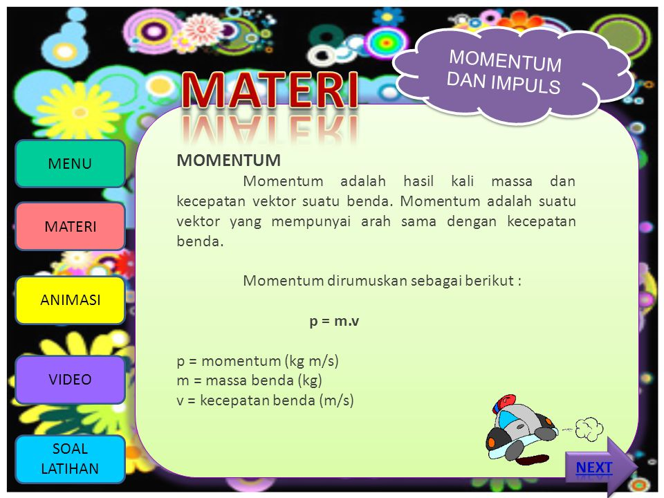 MOMENTUM DAN IMPULS MOMENTUM Momentum adalah hasil kali massa dan kecepatan vektor suatu benda.