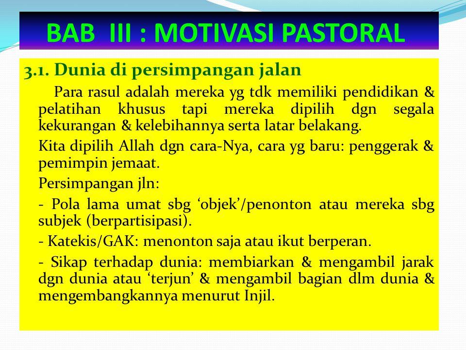 BAB III : MOTIVASI PASTORAL 3.1. Dunia di persimpangan jalan Para rasul adalah mereka yg tdk memiliki pendidikan & pelatihan khusus tapi mereka dipili