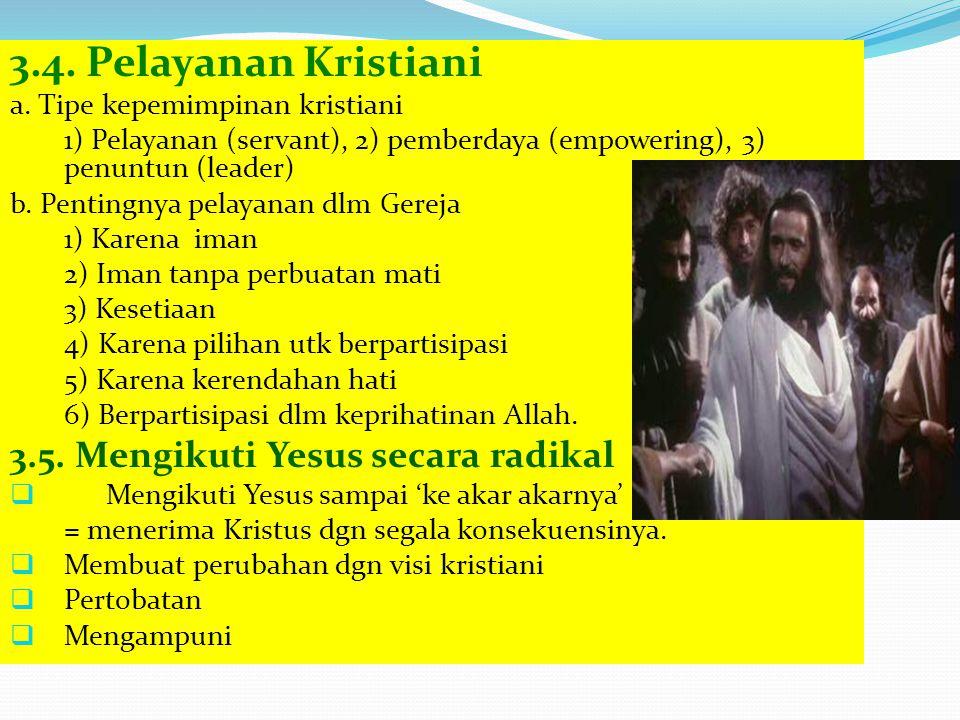 3.4. Pelayanan Kristiani a. Tipe kepemimpinan kristiani 1) Pelayanan (servant), 2) pemberdaya (empowering), 3) penuntun (leader) b. Pentingnya pelayan