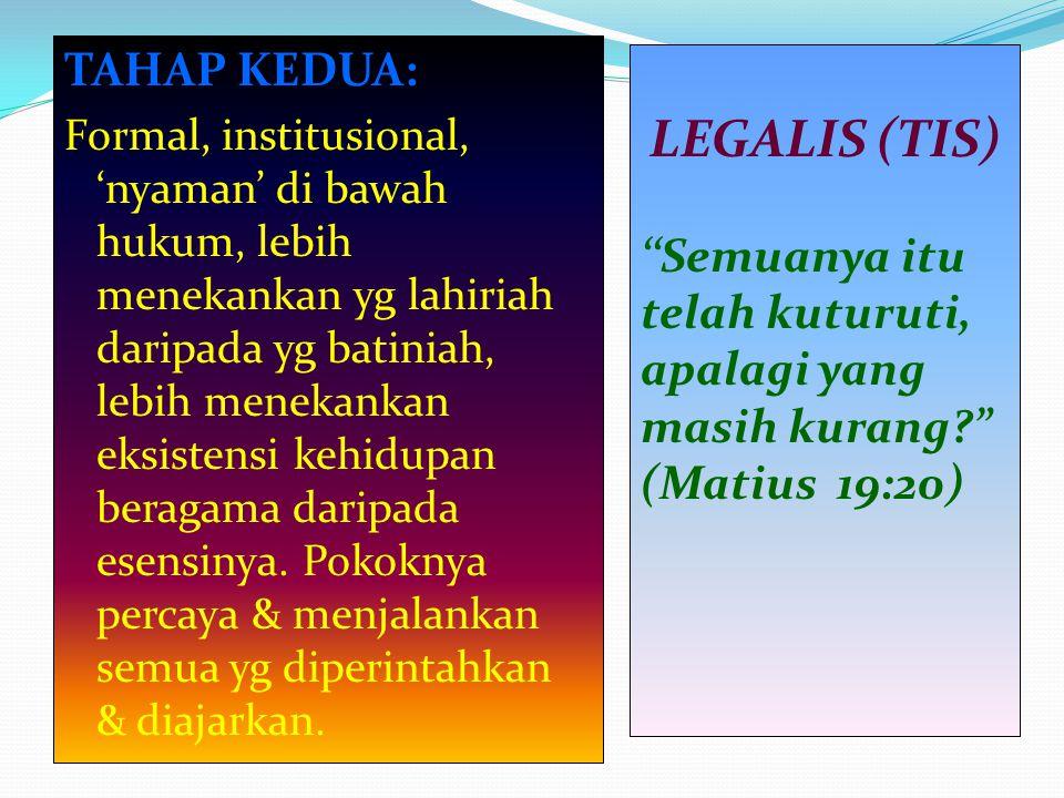 TAHAP KEDUA: Formal, institusional, 'nyaman' di bawah hukum, lebih menekankan yg lahiriah daripada yg batiniah, lebih menekankan eksistensi kehidupan