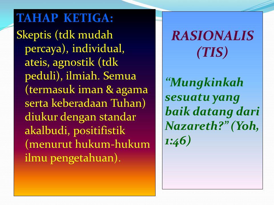 TAHAP KETIGA: Skeptis (tdk mudah percaya), individual, ateis, agnostik (tdk peduli), ilmiah. Semua (termasuk iman & agama serta keberadaan Tuhan) diuk