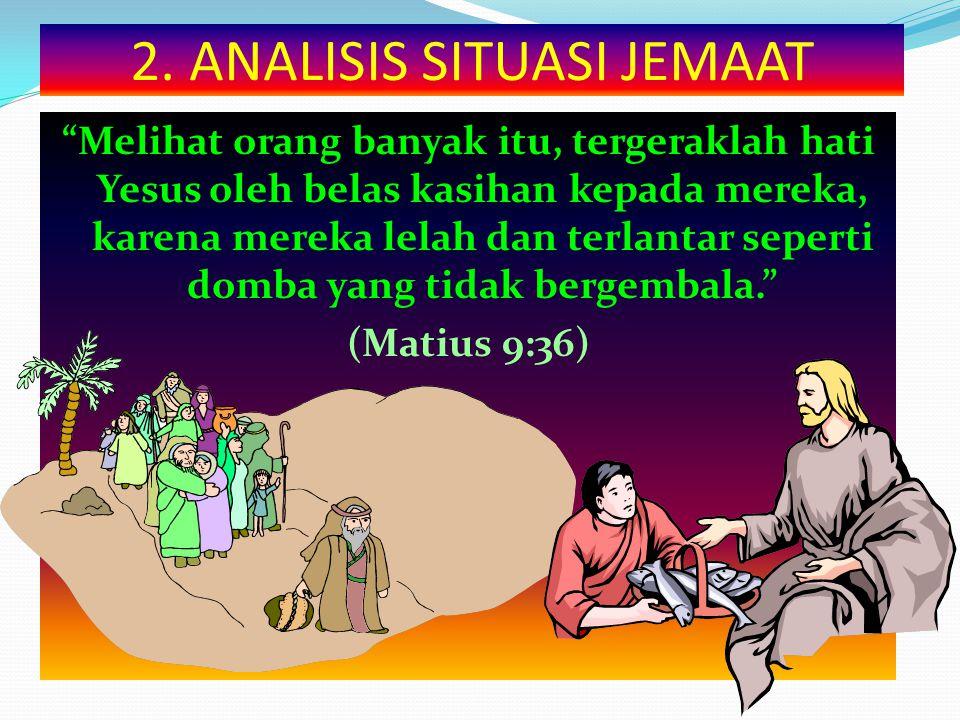 """2. ANALISIS SITUASI JEMAAT """"Melihat orang banyak itu, tergeraklah hati Yesus oleh belas kasihan kepada mereka, karena mereka lelah dan terlantar seper"""