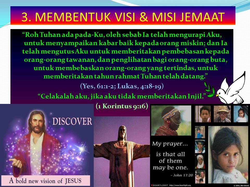 """3. MEMBENTUK VISI & MISI JEMAAT """"Roh Tuhan ada pada-Ku, oleh sebab Ia telah mengurapi Aku, untuk menyampaikan kabar baik kepada orang miskin; dan Ia t"""