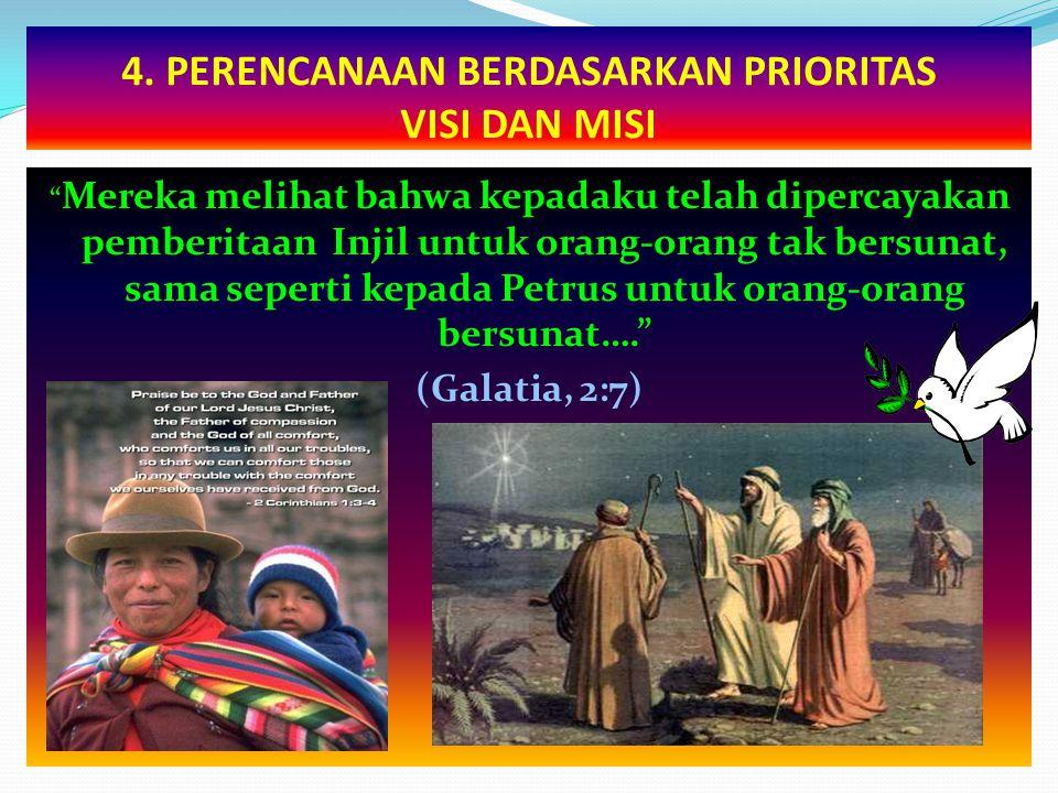"""4. PERENCANAAN BERDASARKAN PRIORITAS VISI DAN MISI """" Mereka melihat bahwa kepadaku telah dipercayakan pemberitaan Injil untuk orang-orang tak bersunat"""