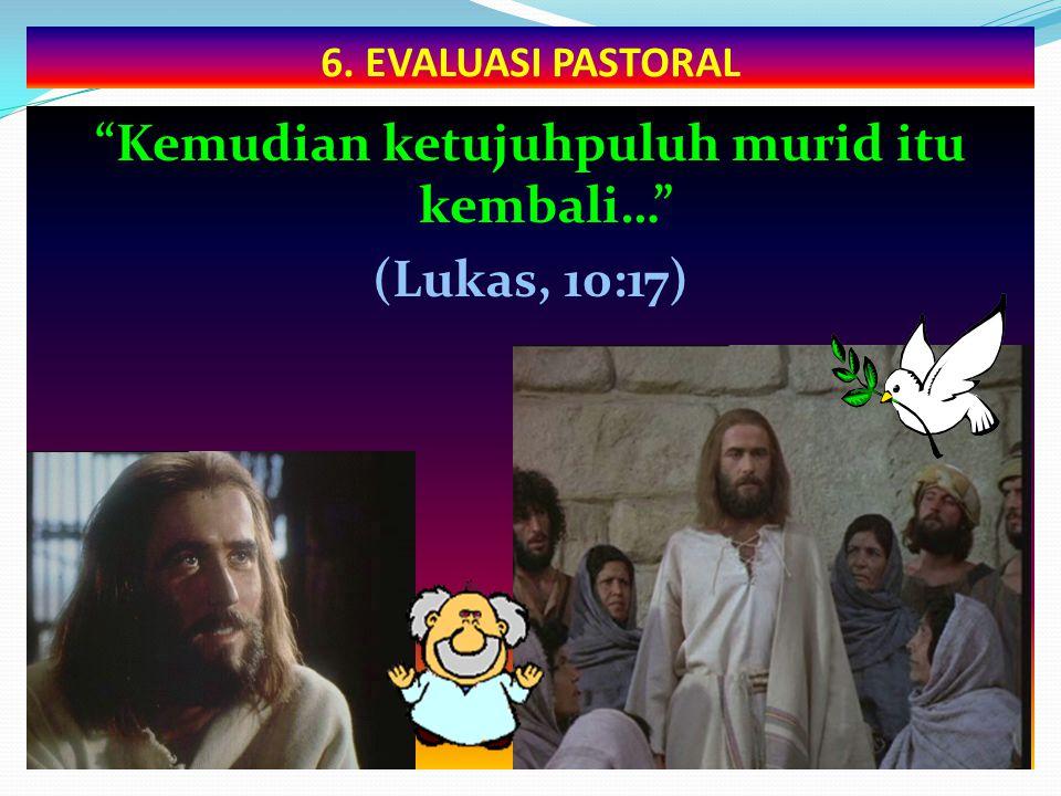 """6. EVALUASI PASTORAL """"Kemudian ketujuhpuluh murid itu kembali…"""" (Lukas, 10:17)"""
