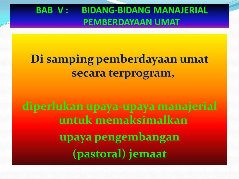 BAB V : BIDANG-BIDANG MANAJERIAL PEMBERDAYAAN UMAT Di samping pemberdayaan umat secara terprogram, diperlukan upaya-upaya manajerial untuk memaksimalk