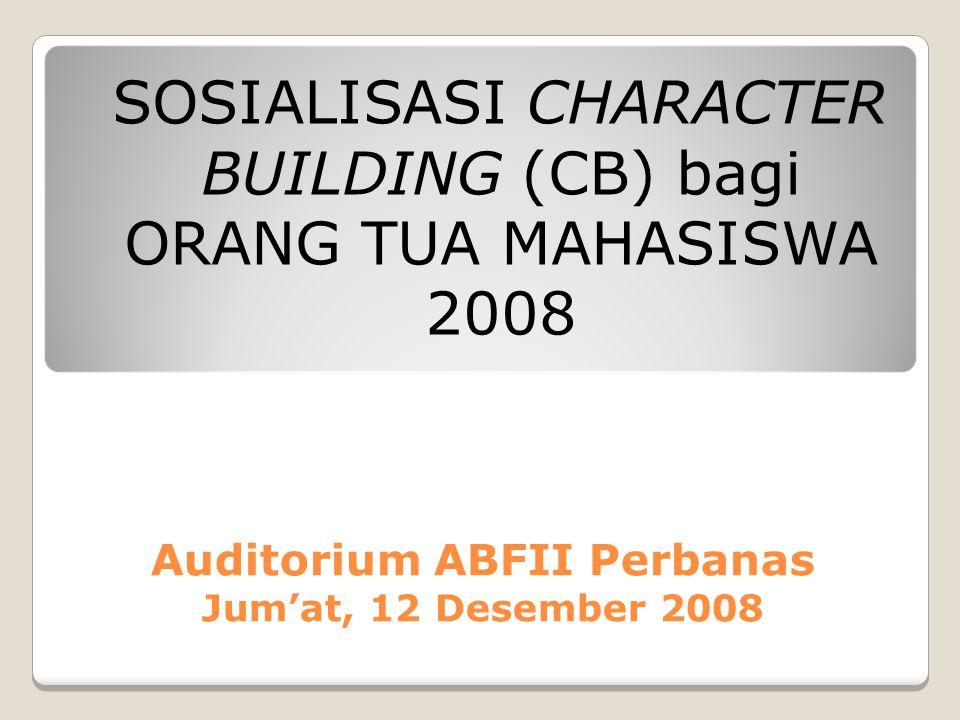 Auditorium ABFII Perbanas Jum'at, 12 Desember 2008 SOSIALISASI CHARACTER BUILDING (CB) bagi ORANG TUA MAHASISWA 2008