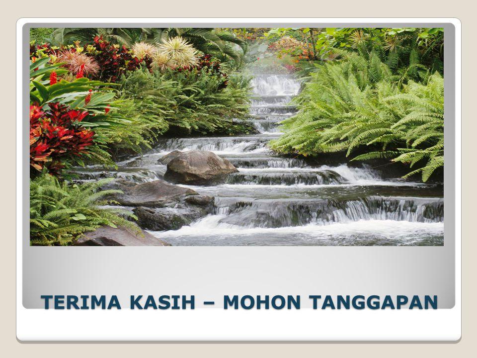 TERIMA KASIH – MOHON TANGGAPAN