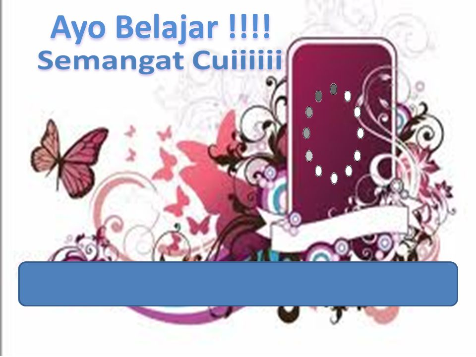 Ayo Belajar !!!! Loading……………………………..Pleas…………………………Wait…………