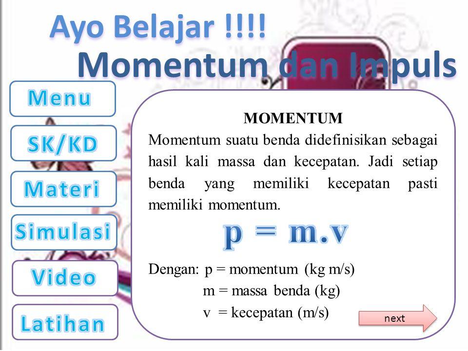 Ayo Belajar !!!.Momentum merupakan besaran vektor, dimana arahnya sama dengan arah kecepatan.
