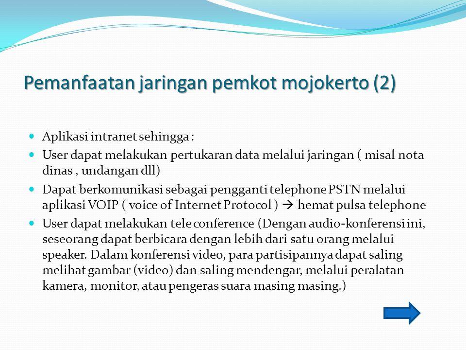 Pemanfaatan jaringan pemkot mojokerto (2) Aplikasi intranet sehingga : User dapat melakukan pertukaran data melalui jaringan ( misal nota dinas, undan