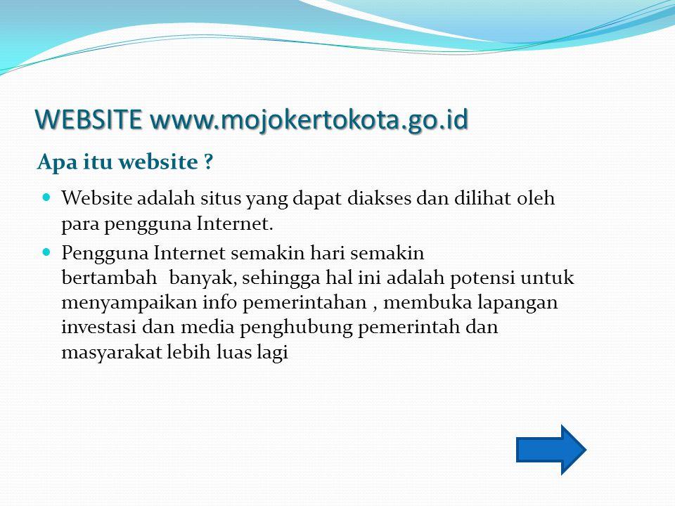 WEBSITE www.mojokertokota.go.id Apa itu website ? Website adalah situs yang dapat diakses dan dilihat oleh para pengguna Internet. Pengguna Internet s